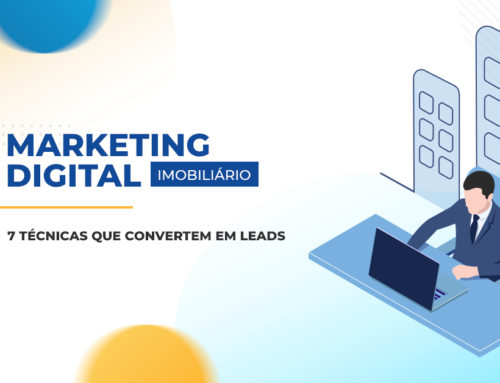 7 técnicas que convertem em leads no Marketing Digital Imobiliário
