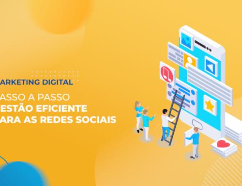 Passo a Passo: Faça uma gestão eficiente nas redes sociais da sua empresa