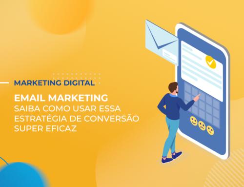 Email Marketing: Como usar essa estratégia de conversão super eficaz