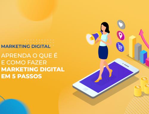 Aprenda o que é e como fazer Marketing Digital em 5 passos