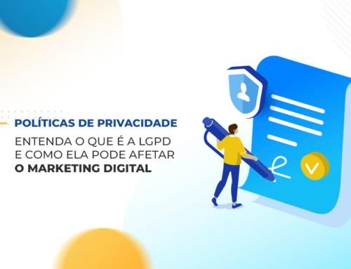 Políticas de Privacidade: Entenda a Lei de Proteção de Dados e como afeta o Marketing Digital