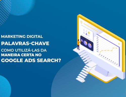 Palavras-chave: Como utilizá-las da maneira certa no Google Ads Search?