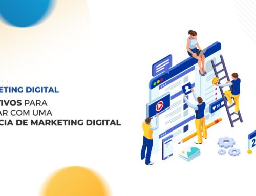 7 motivos para contar com uma agência de Marketing Digital