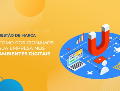 Gestão de Marca – Entenda como posicionamos a sua empresa no ambiente digital