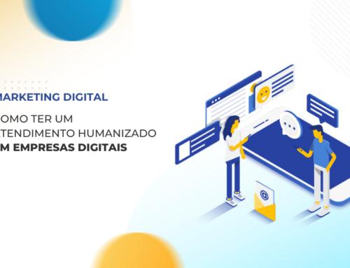 Como ter um atendimento humanizado em empresas digitais?