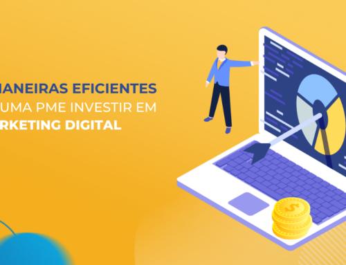 6 maneiras eficientes de uma PME investir em Marketing Digital